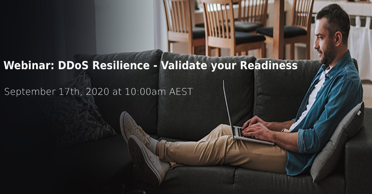 Webinar: DDoS Resilience - Validate your readiness September 17th, 2020 at 10am AEST